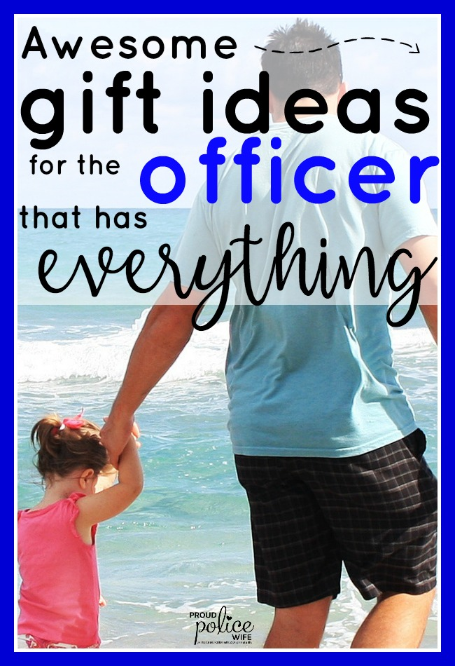 Father S Day Gift Ideas For The Officer Who Has Everything Proudpolicewife Fathersday